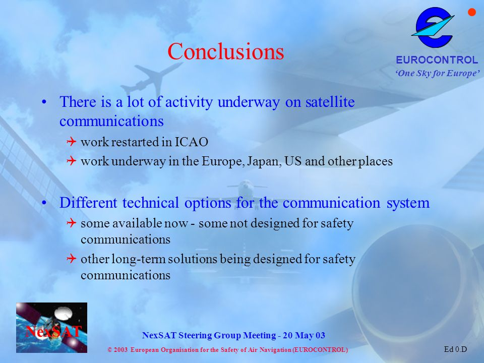 Conclusions There is a lot of activity underway on satellite communications. work restarted in ICAO.