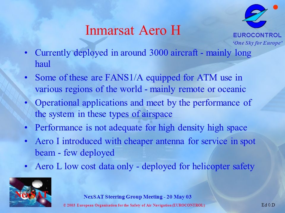 Inmarsat Aero H Currently deployed in around 3000 aircraft - mainly long haul.