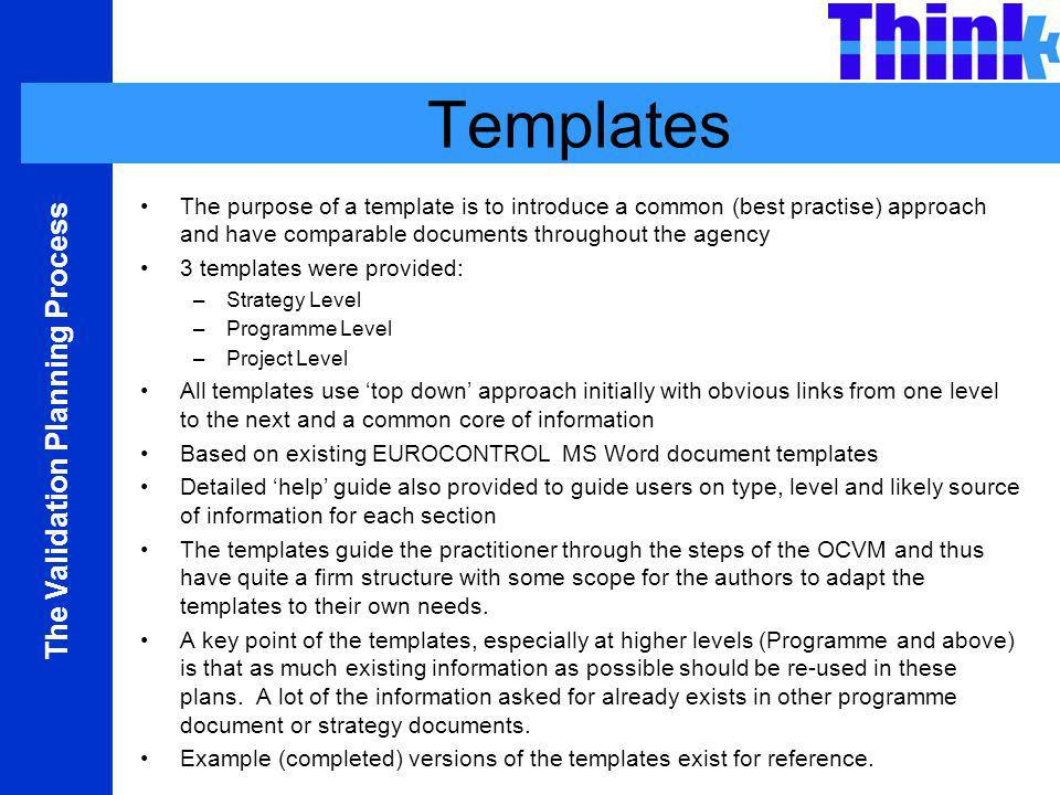 Templates The purpose of a template is to introduce a common (best practise) approach and have comparable documents throughout the agency.