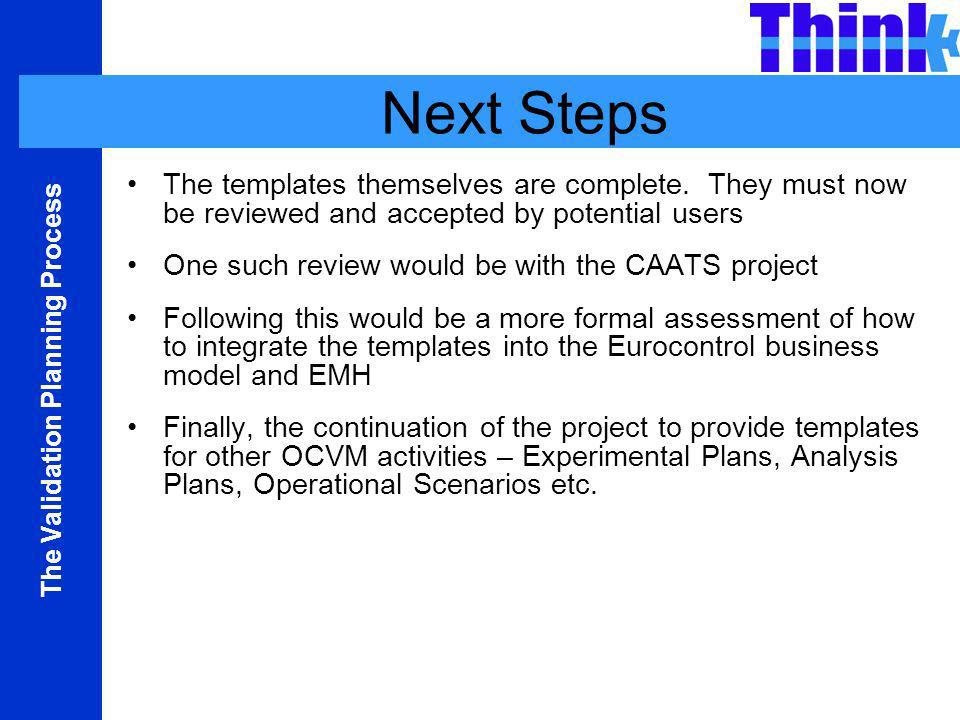 Next Steps The templates themselves are complete. They must now be reviewed and accepted by potential users.