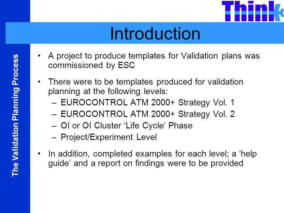 Introduction A project to produce templates for Validation plans was commissioned by ESC.