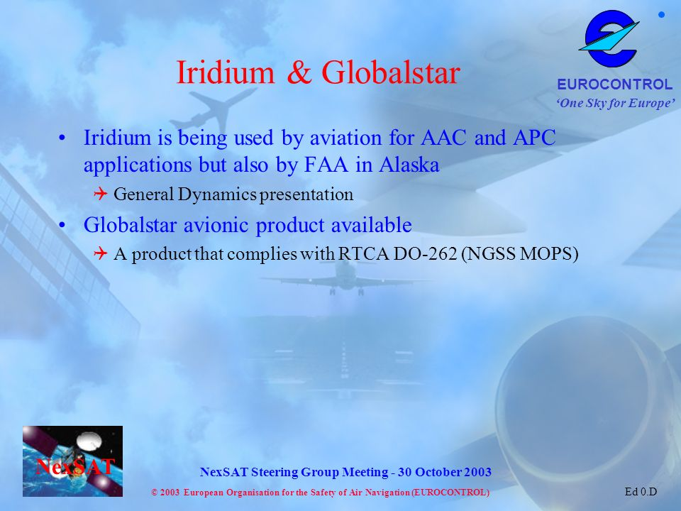 Iridium & Globalstar Iridium is being used by aviation for AAC and APC applications but also by FAA in Alaska.