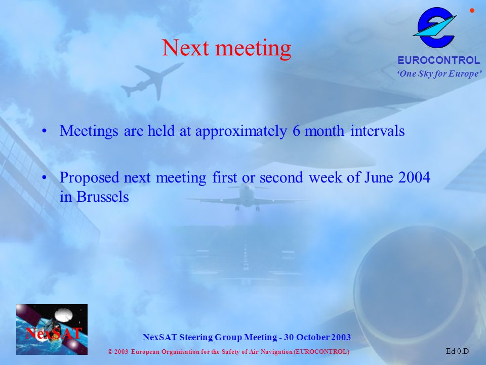 Next meeting Meetings are held at approximately 6 month intervals