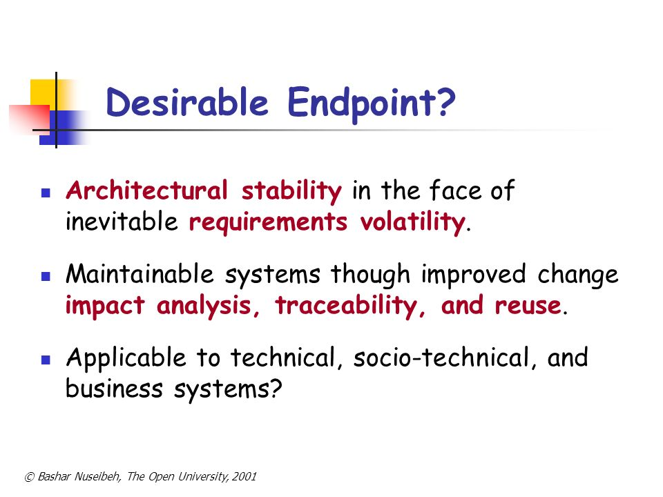 Desirable Endpoint Architectural stability in the face of inevitable requirements volatility.