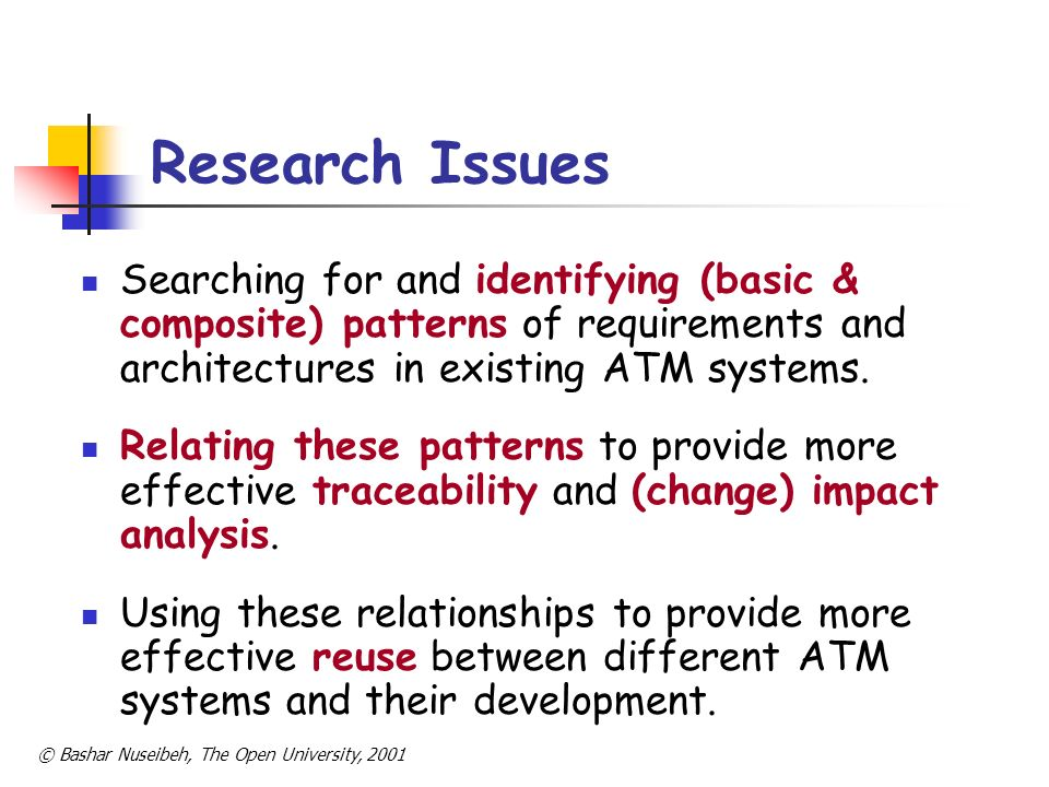 Research Issues Searching for and identifying (basic & composite) patterns of requirements and architectures in existing ATM systems.
