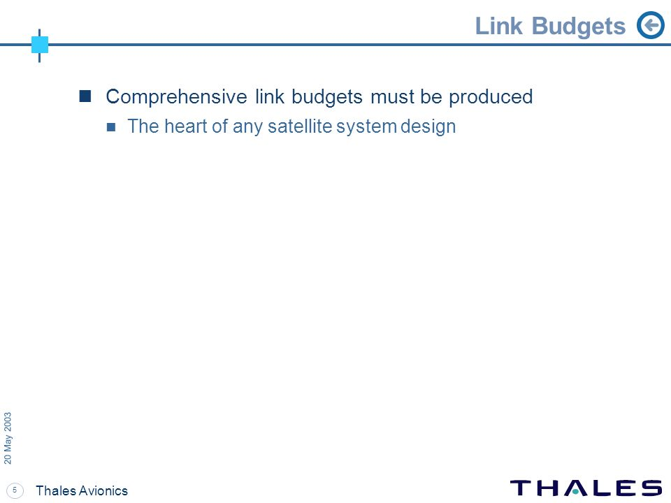 Link Budgets Comprehensive link budgets must be produced