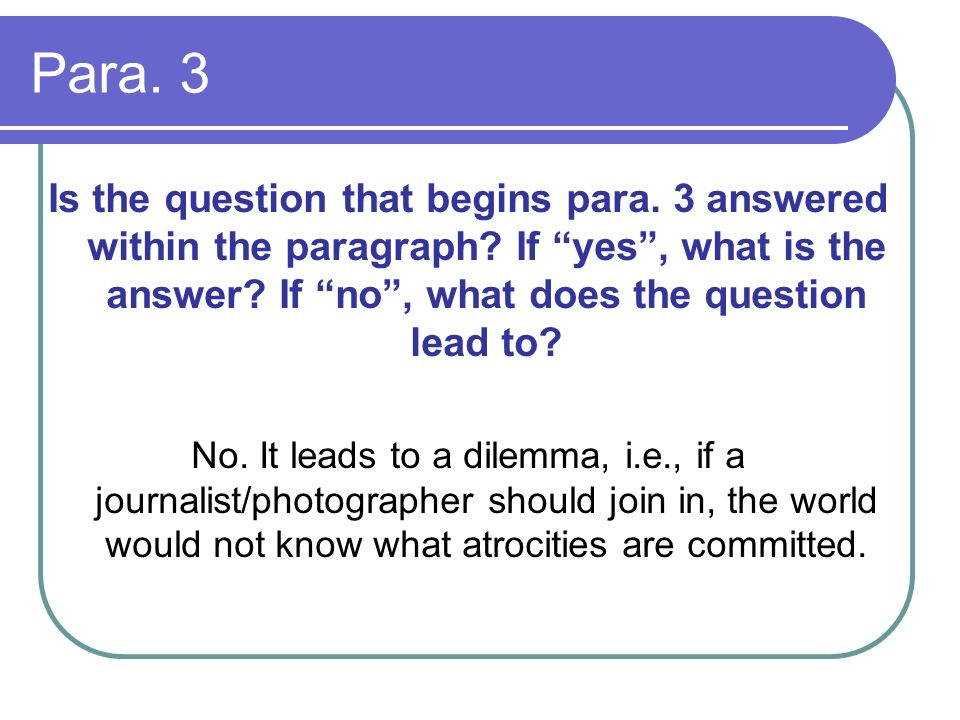 Para. 3 Is the question that begins para. 3 answered within the paragraph If yes , what is the answer If no , what does the question lead to