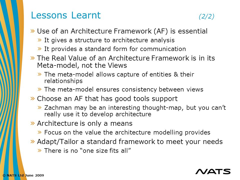 Lessons Learnt (2/2) Use of an Architecture Framework (AF) is essential. It gives a structure to architecture analysis.