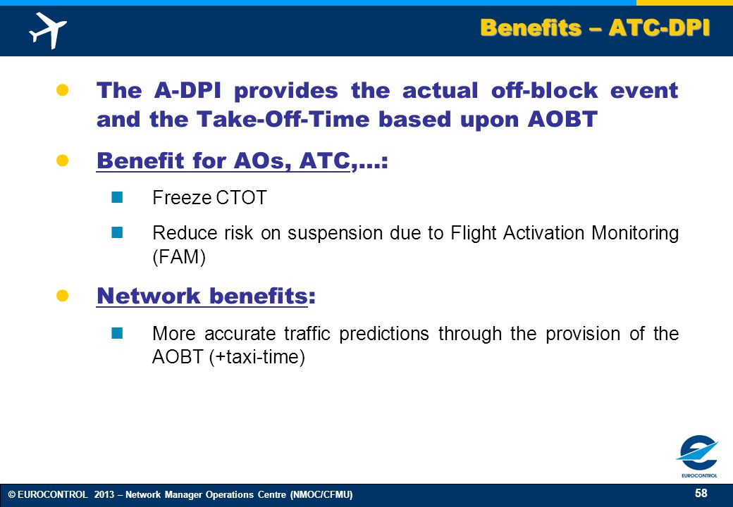Benefits – ATC-DPI The A-DPI provides the actual off-block event and the Take-Off-Time based upon AOBT.