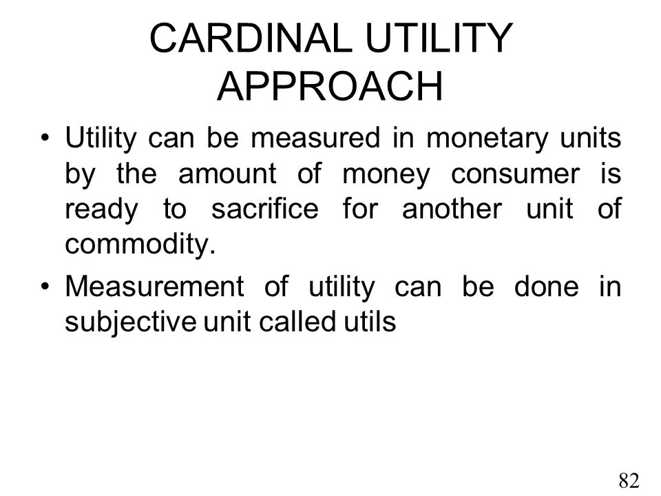 cardinal ordinal approach Cardinal approach to consumer equilibrium definition: the cardinal approach to consumer equilibrium posits that the consumer reaches his equilibrium when he derives the maximum satisfaction for given resources (money) and other conditions a consumer is said to be highly satisfied when he allocates his expenditure in such a way that the last unit of money spent on each commodity yields the same level of utility.
