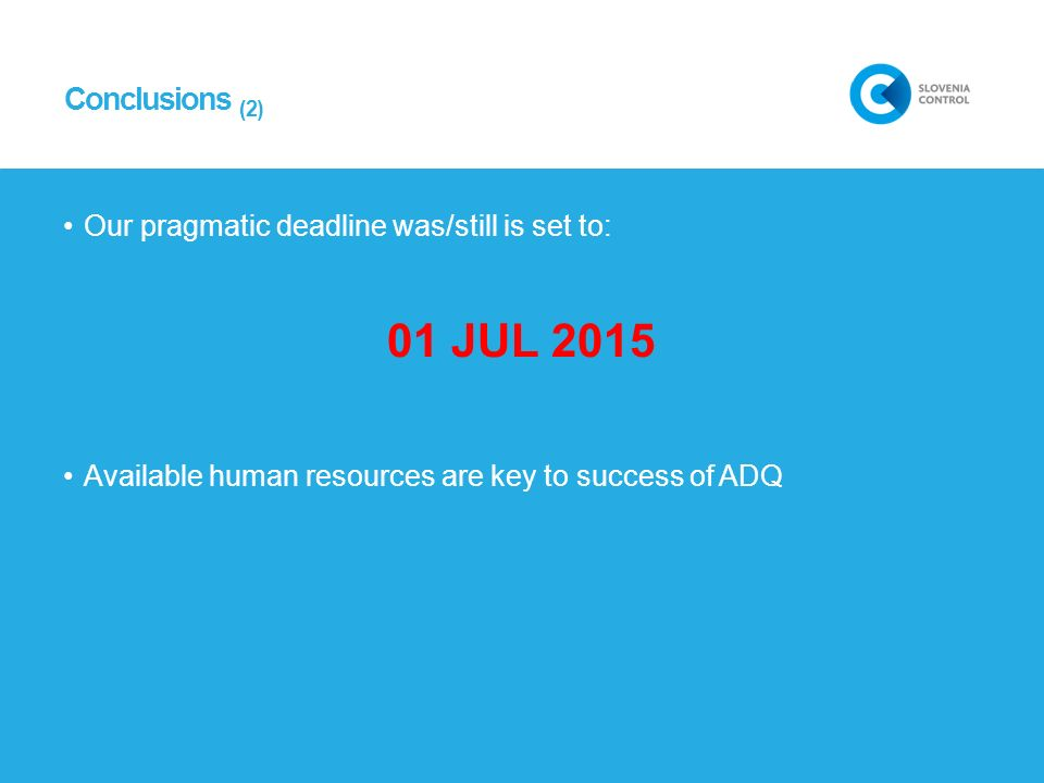 Conclusions (2)Our pragmatic deadline was/still is set to: 01 JUL 2015.