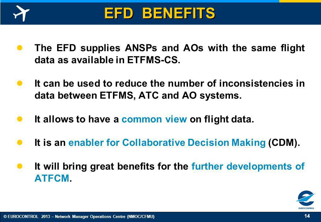 EFD BENEFITS The EFD supplies ANSPs and AOs with the same flight data as available in ETFMS-CS.