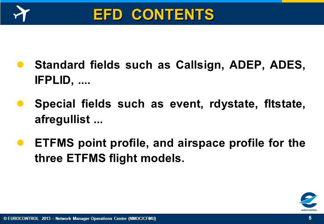 EFD CONTENTS Standard fields such as Callsign, ADEP, ADES, IFPLID, .... Special fields such as event, rdystate, fltstate, afregullist ...