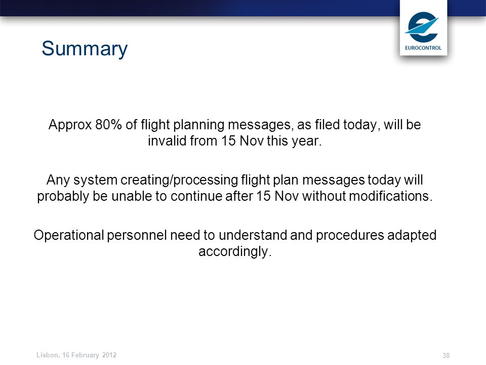 Summary Approx 80% of flight planning messages, as filed today, will be invalid from 15 Nov this year.