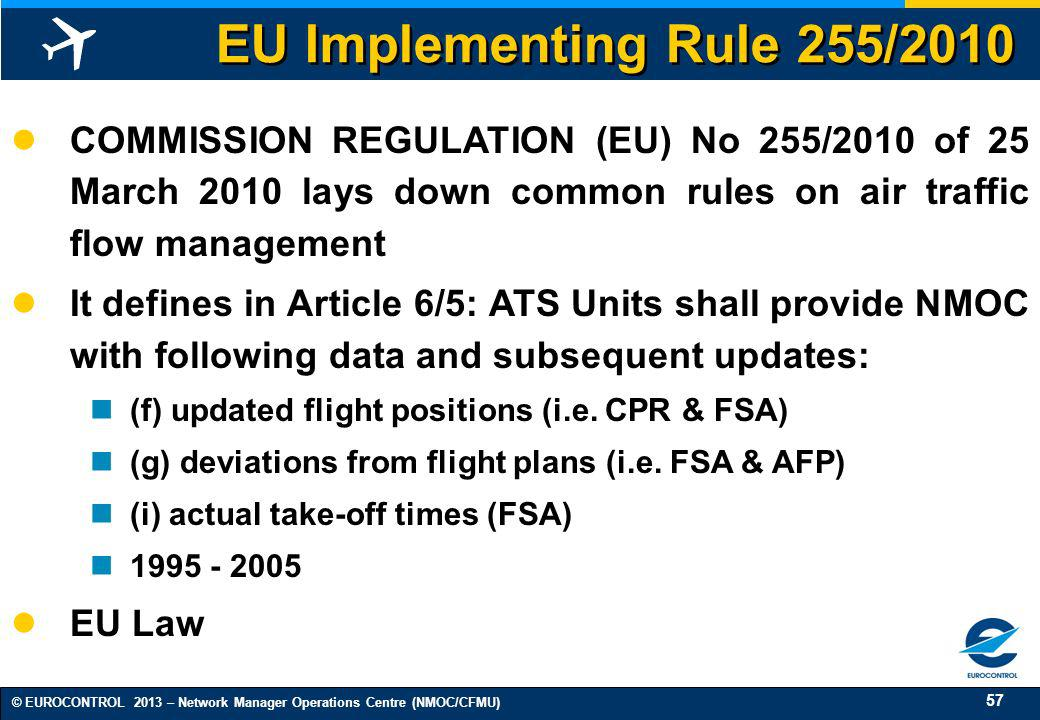 EU Implementing Rule 255/2010 COMMISSION REGULATION (EU) No 255/2010 of 25 March 2010 lays down common rules on air traffic flow management.