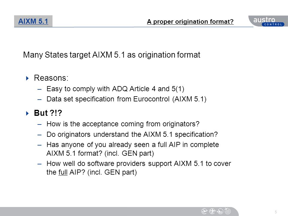 Many States target AIXM 5.1 as origination format Reasons: