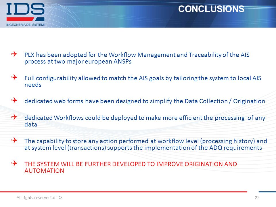 CONCLUSIONS PLX has been adopted for the Workflow Management and Traceability of the AIS process at two major european ANSPs.