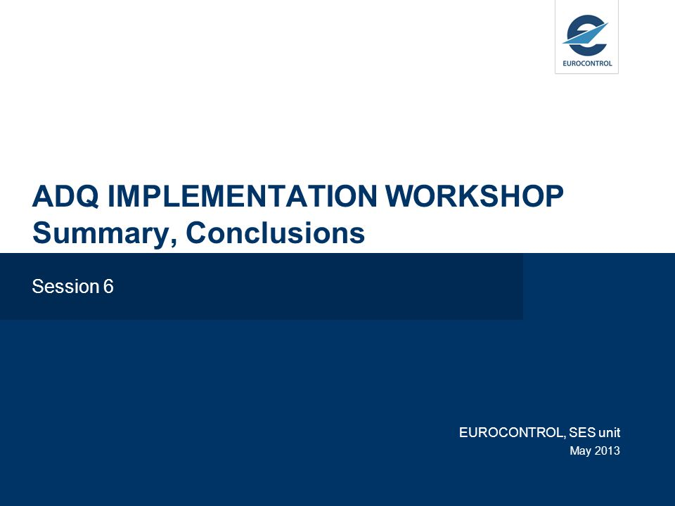 ADQ IMPLEMENTATION WORKSHOP Summary, Conclusions