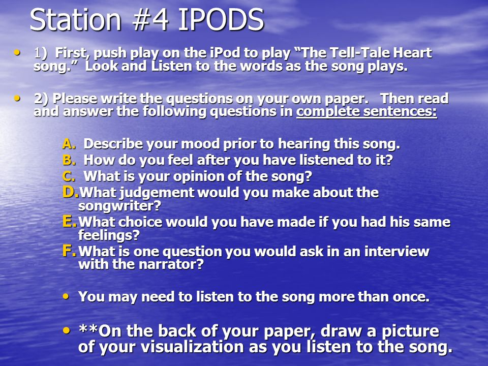 Station #4 IPODS 1) First, push play on the iPod to play The Tell-Tale Heart song. Look and Listen to the words as the song plays.