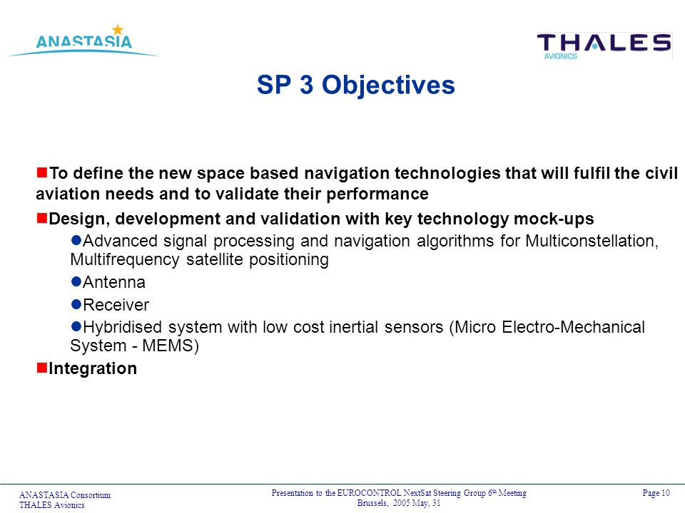 SP 3 Objectives To define the new space based navigation technologies that will fulfil the civil aviation needs and to validate their performance.
