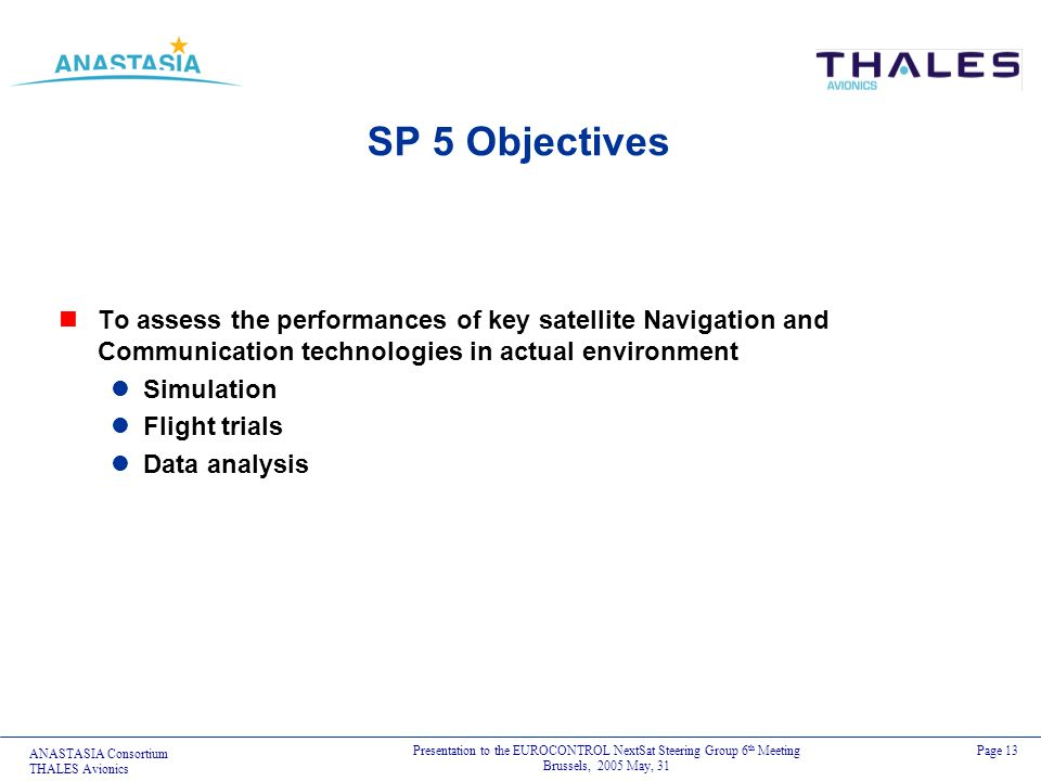 SP 5 Objectives To assess the performances of key satellite Navigation and Communication technologies in actual environment.