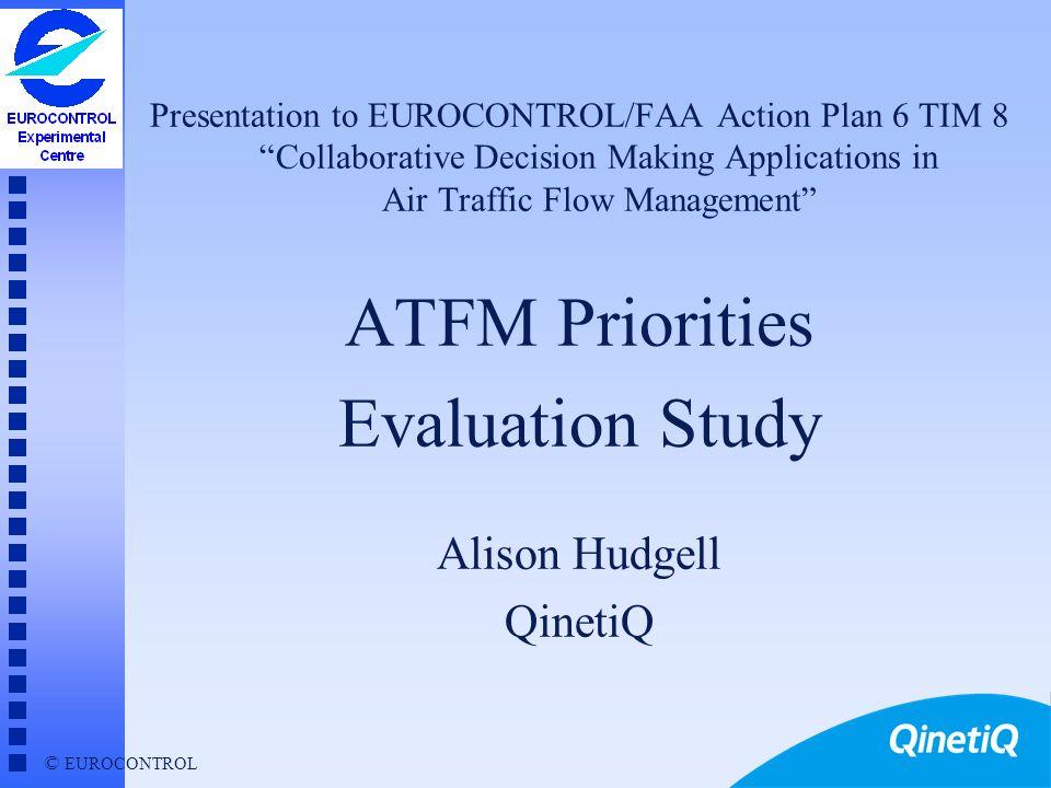 ATFM Priorities Evaluation Study Alison Hudgell QinetiQ