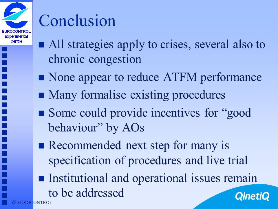 Conclusion All strategies apply to crises, several also to chronic congestion. None appear to reduce ATFM performance.