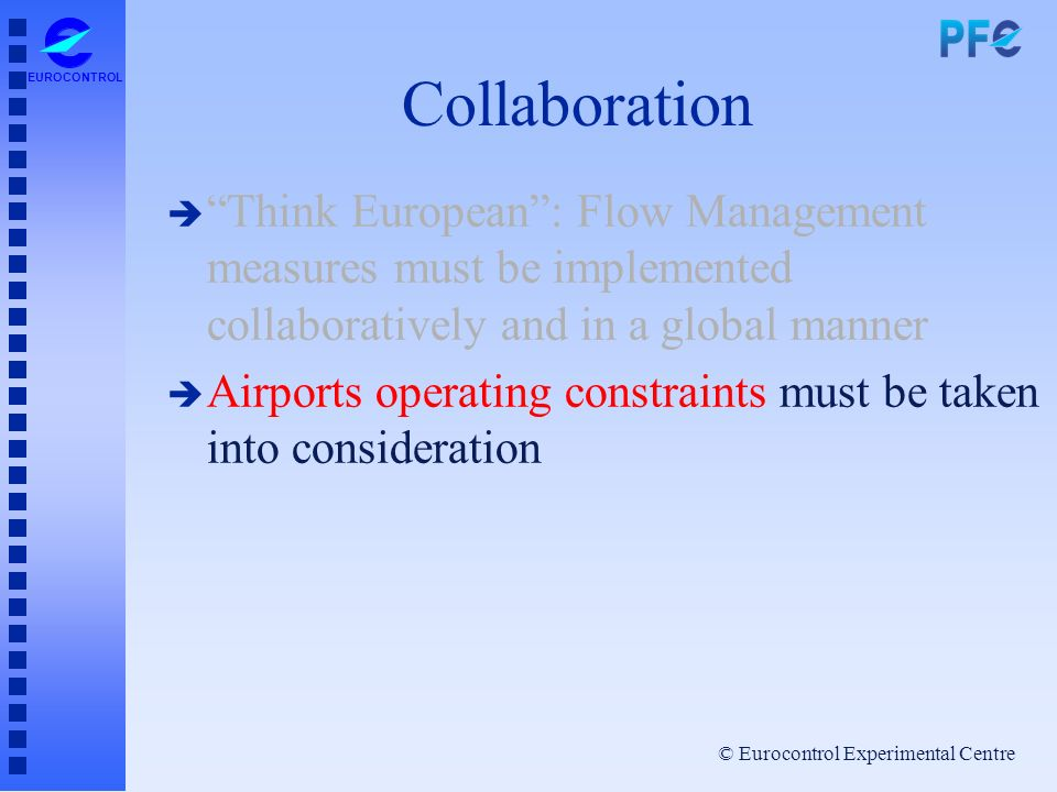 Collaboration Think European : Flow Management measures must be implemented collaboratively and in a global manner.