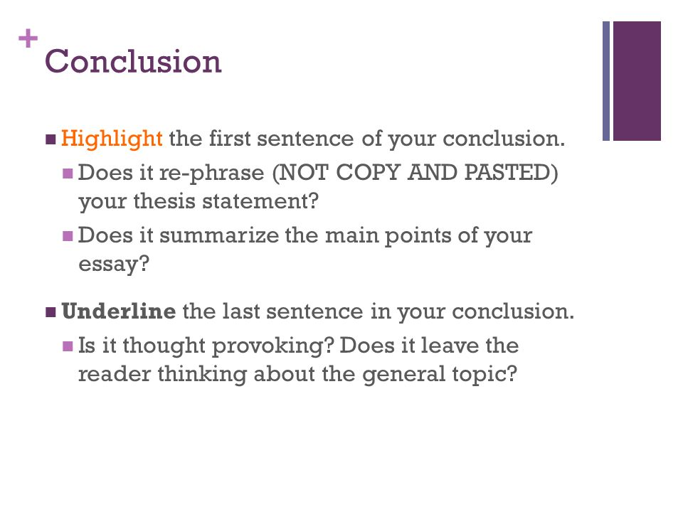essay conclusion last sentence The conclusion of an essay has three major parts: the answer, the summary, and the significance no new information that is relevant to the focus of the essay should.