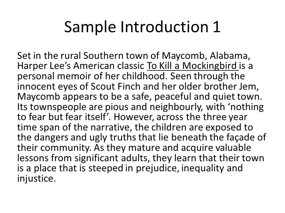 """introduction to kill a mockingbird essay Unveiled eyes in maycomb county, alabama during the great depression, atticus finch, a lawyer in harper lee's to kill a mockingbird, explains to scout finch, his daughter, that """"you never really understand a person until you consider things from his point of view – until you climb into his skin and walk around in it"""" (39)."""