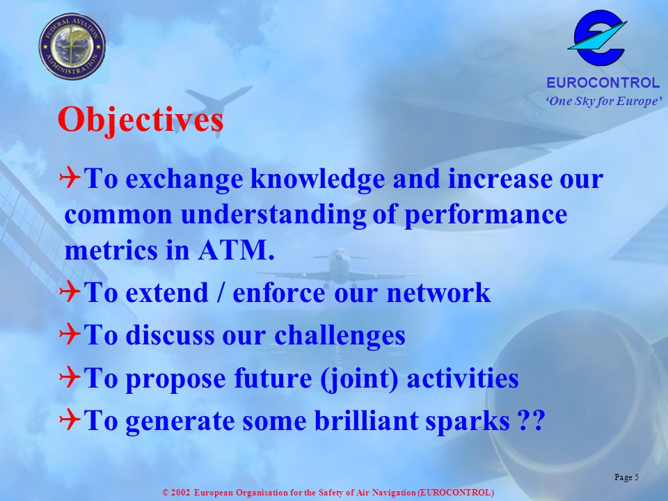 Objectives To exchange knowledge and increase our common understanding of performance metrics in ATM.