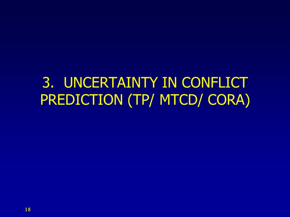 3. UNCERTAINTY IN CONFLICT PREDICTION (TP/ MTCD/ CORA)