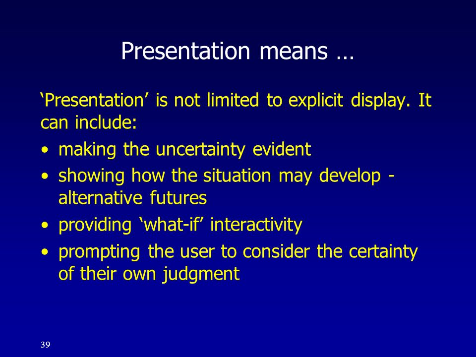 Presentation means … 'Presentation' is not limited to explicit display. It. can include: making the uncertainty evident.