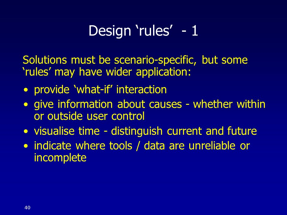 Design 'rules' - 1 Solutions must be scenario-specific, but some 'rules' may have wider application: