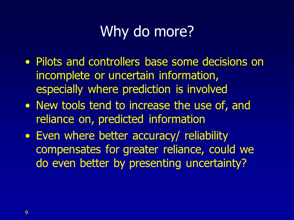 Why do more Pilots and controllers base some decisions on incomplete or uncertain information, especially where prediction is involved.