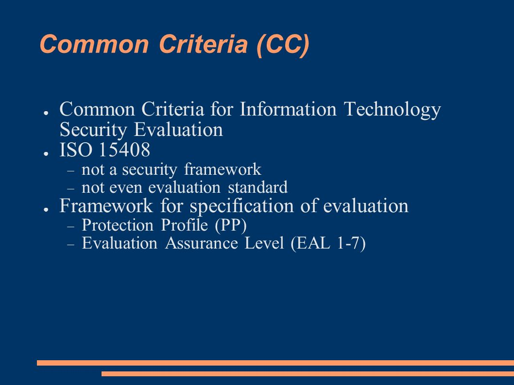 Common Criteria (CC) Common Criteria for Information Technology Security Evaluation. ISO 15408. not a security framework.