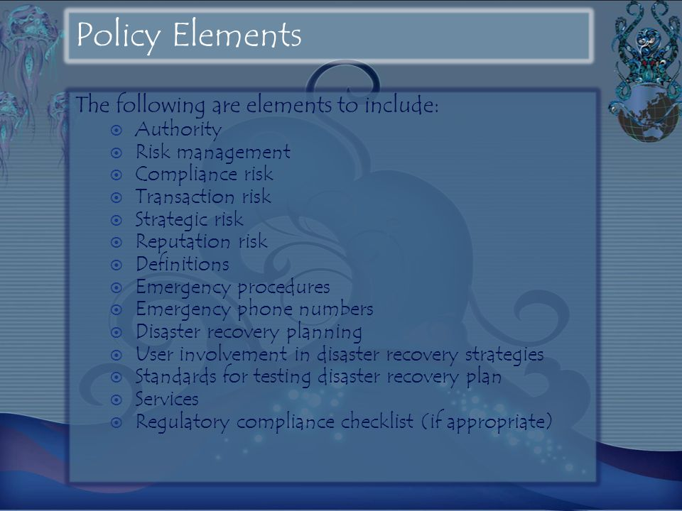 Policy Elements The following are elements to include: Authority