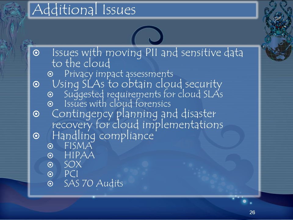 Additional Issues Issues with moving PII and sensitive data to the cloud. Privacy impact assessments.