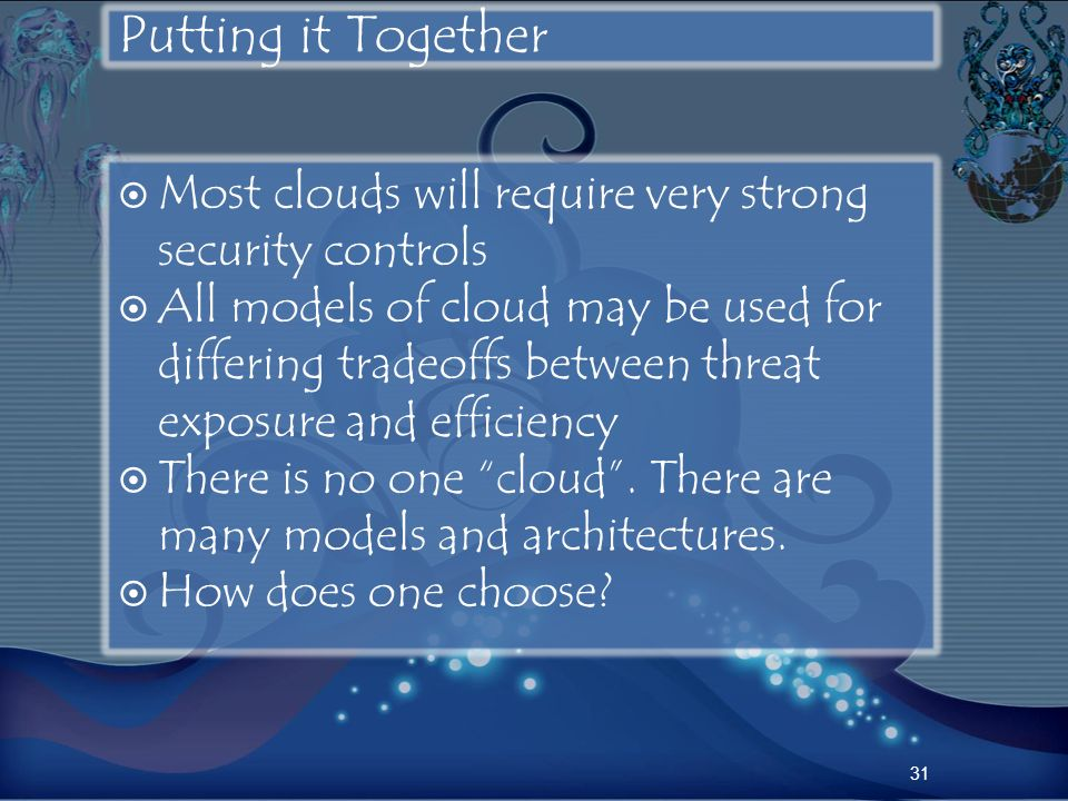 Putting it Together Most clouds will require very strong security controls.