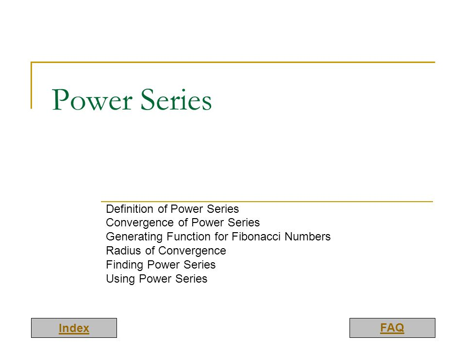 Power Series Definition of Power Series Convergence of Power Series