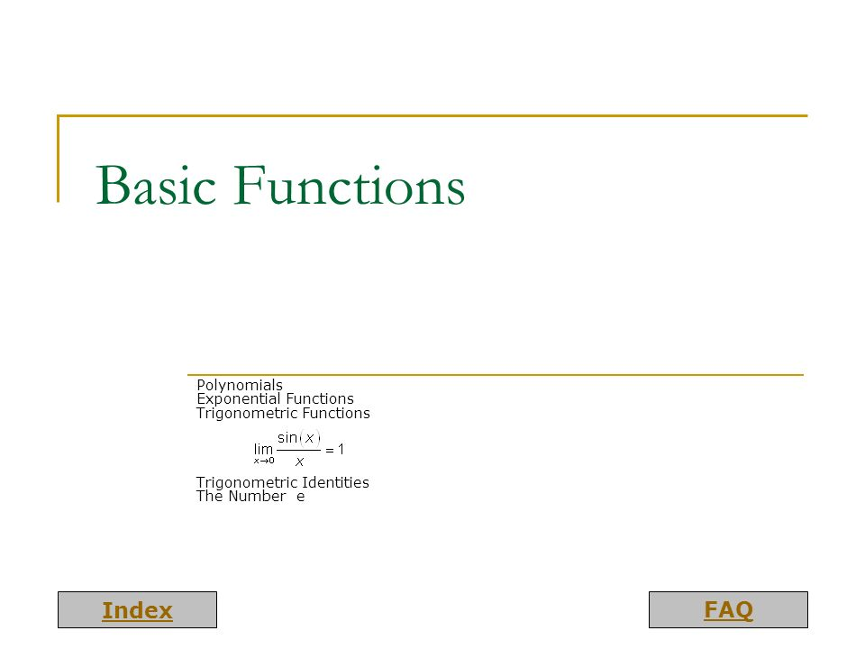 Basic Functions Polynomials Exponential Functions Trigonometric Functions.