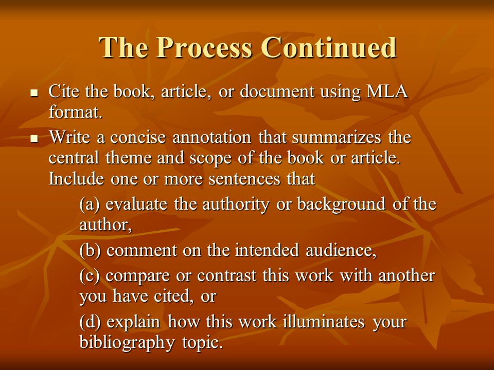 The Process Continued Cite the book, article, or document using MLA format.