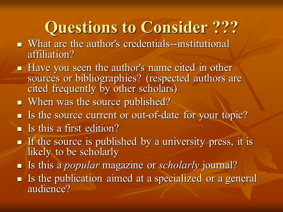 Questions to Consider What are the author s credentials--institutional affiliation