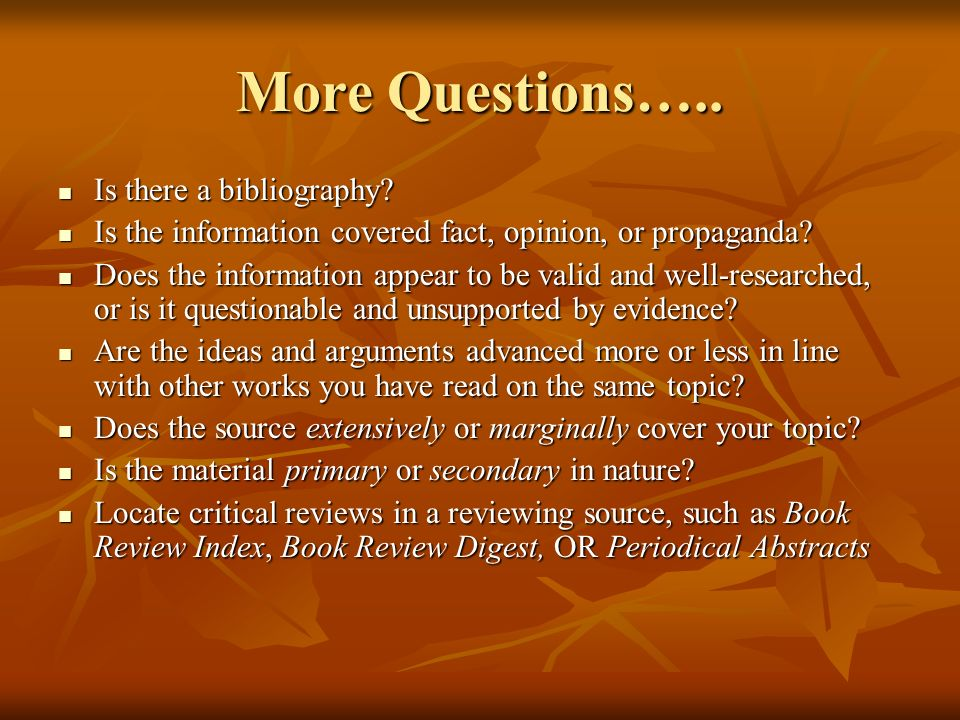 More Questions….. Is there a bibliography