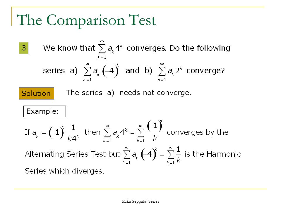 The Comparison Test 3 Solution The series a) needs not converge.