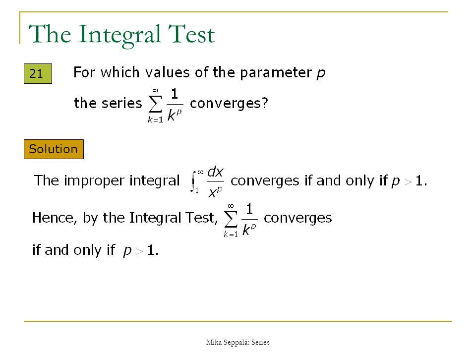 The Integral Test 21 Solution Mika Seppälä: Series