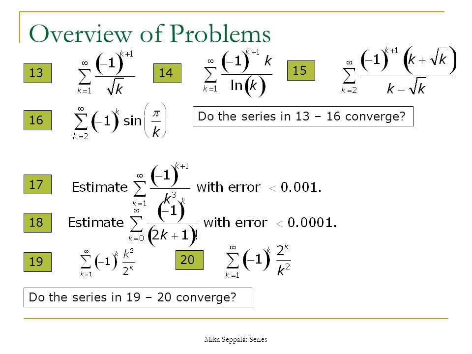 Overview of Problems Do the series in 13 – 16 converge 16 17