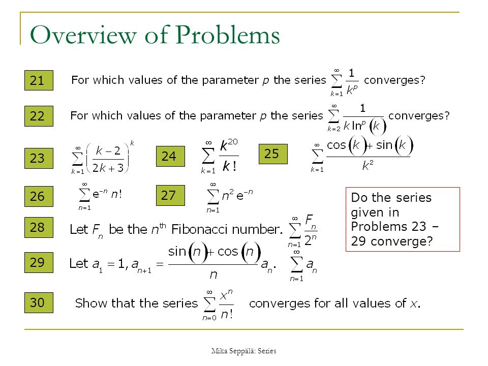 Overview of Problems 21. 22. 24. 25. 23. 26. 27. Do the series given in Problems 23 – 29 converge