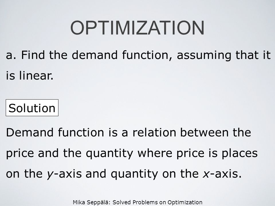 OPTIMIZATION Find the demand function, assuming that it is linear.