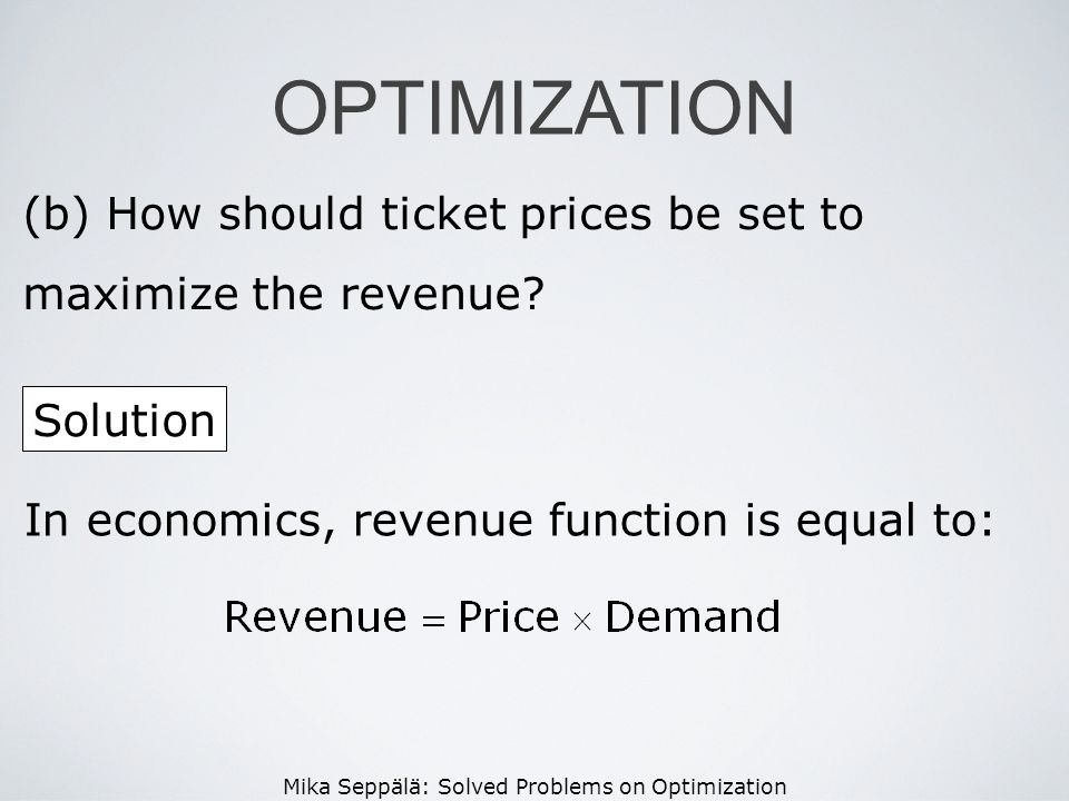 OPTIMIZATION How should ticket prices be set to maximize the revenue